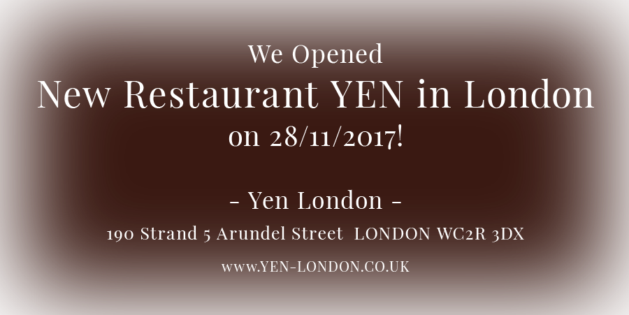 We Opened New Restaurant YEN in London on 28/11/2017!190 Strand, 5 Arundel Street LONDON WC2R 1NB